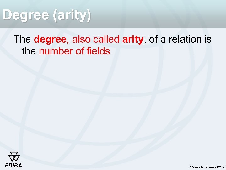 Degree (arity) The degree, also called arity, of a relation is the number of
