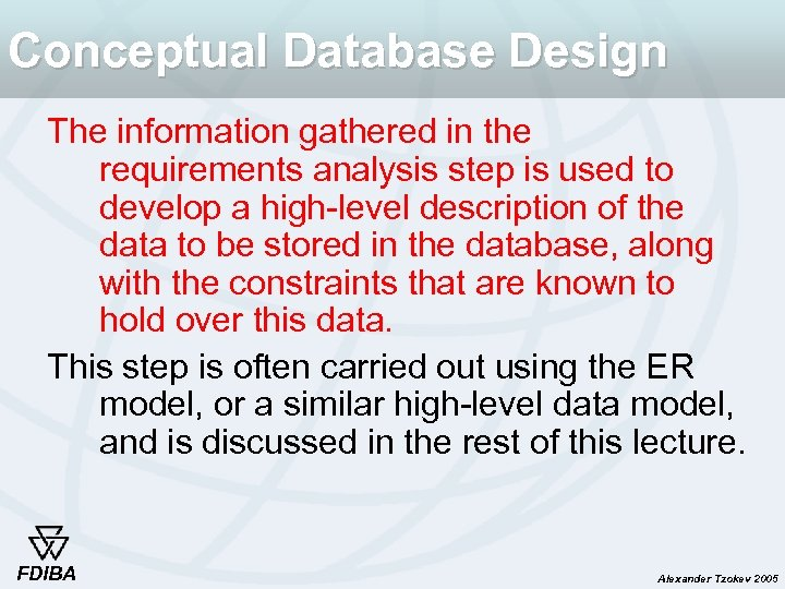 Conceptual Database Design The information gathered in the requirements analysis step is used to
