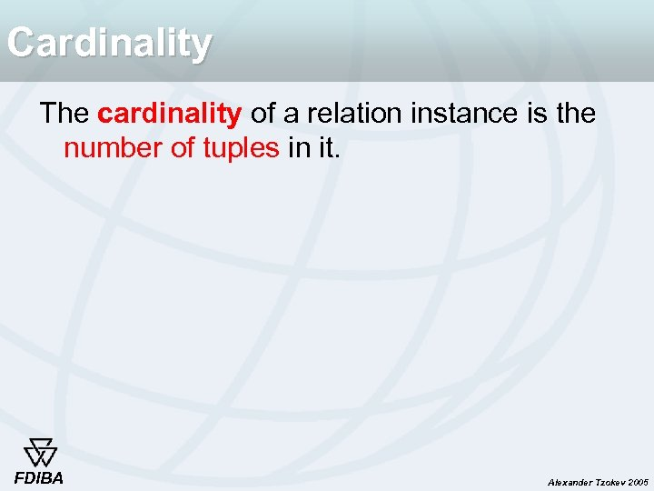 Cardinality The cardinality of a relation instance is the number of tuples in it.