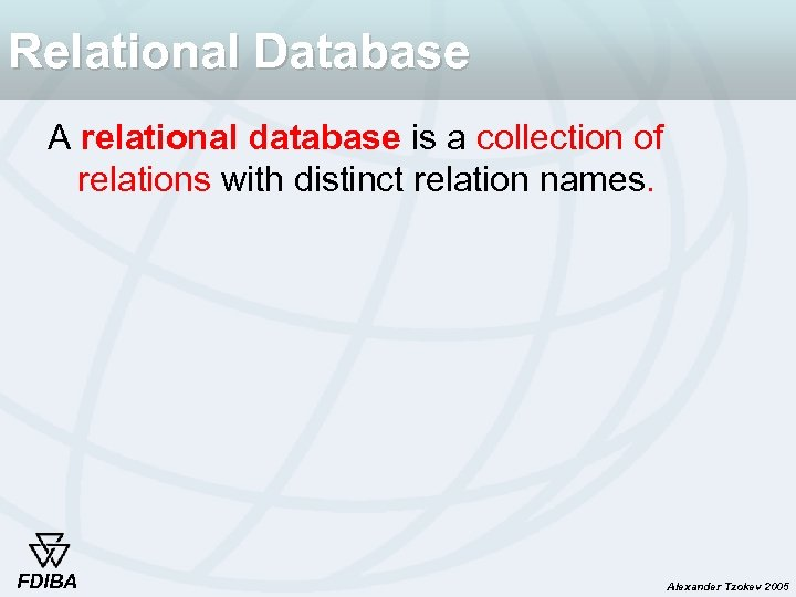 Relational Database A relational database is a collection of relations with distinct relation names.