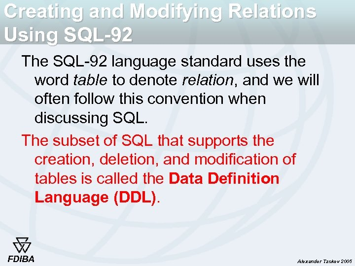 Creating and Modifying Relations Using SQL-92 The SQL-92 language standard uses the word table