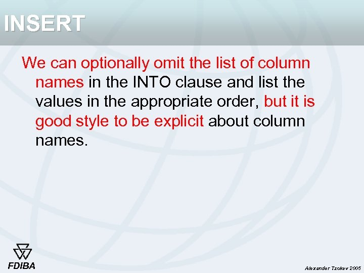 INSERT We can optionally omit the list of column names in the INTO clause