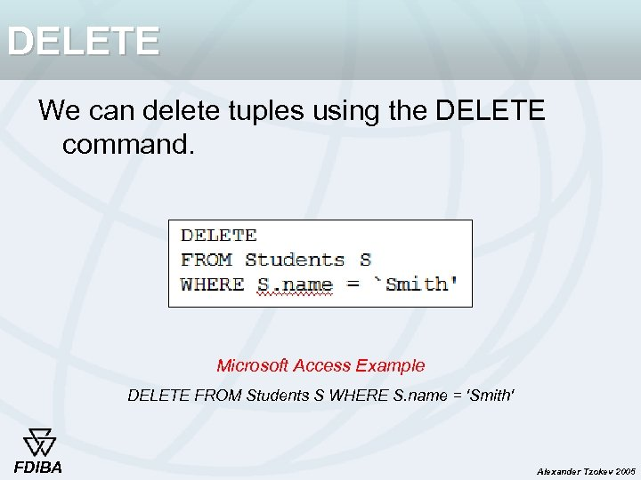 DELETE We can delete tuples using the DELETE command. Microsoft Access Example DELETE FROM