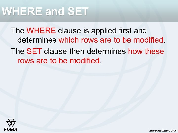WHERE and SET The WHERE clause is applied first and determines which rows are
