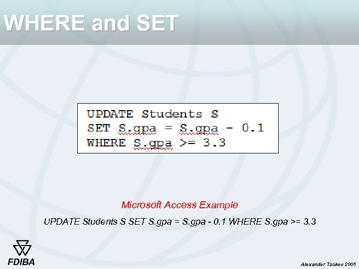 WHERE and SET Microsoft Access Example UPDATE Students S SET S. gpa = S.