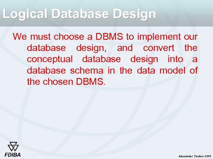 Logical Database Design We must choose a DBMS to implement our database design, and