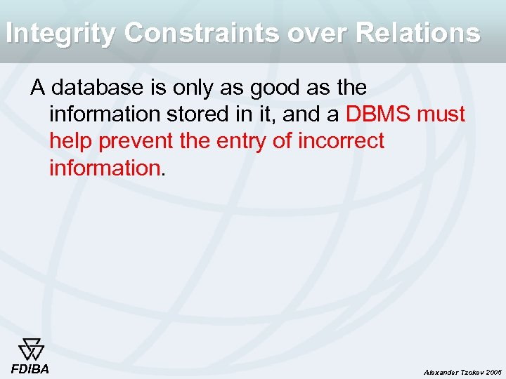 Integrity Constraints over Relations A database is only as good as the information stored