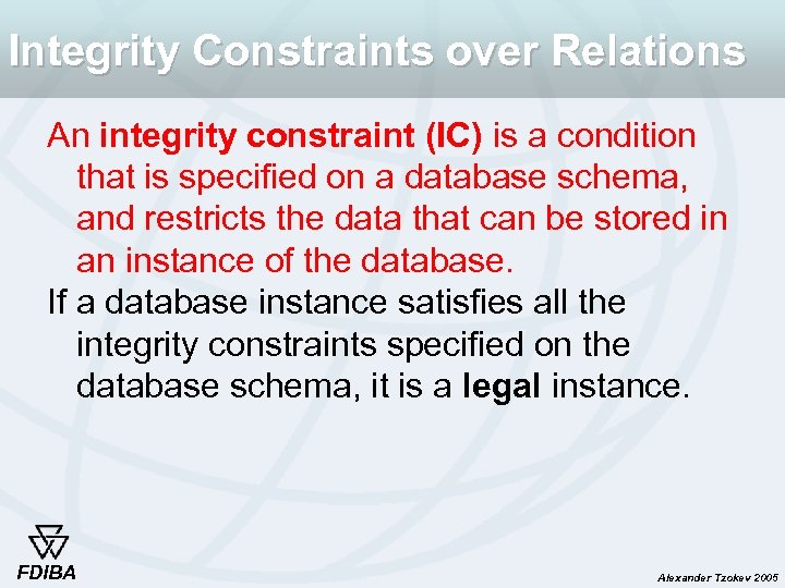 Integrity Constraints over Relations An integrity constraint (IC) is a condition that is specified