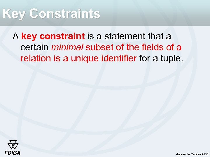Key Constraints A key constraint is a statement that a certain minimal subset of