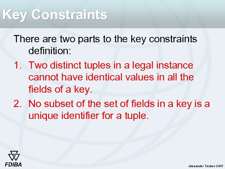 Key Constraints There are two parts to the key constraints definition: 1. Two distinct