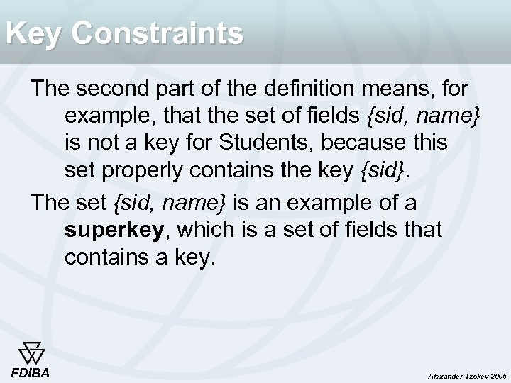 Key Constraints The second part of the definition means, for example, that the set