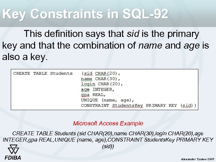 Key Constraints in SQL-92 This definition says that sid is the primary key and