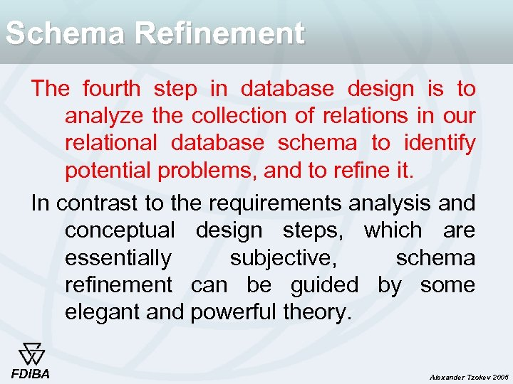 Schema Refinement The fourth step in database design is to analyze the collection of