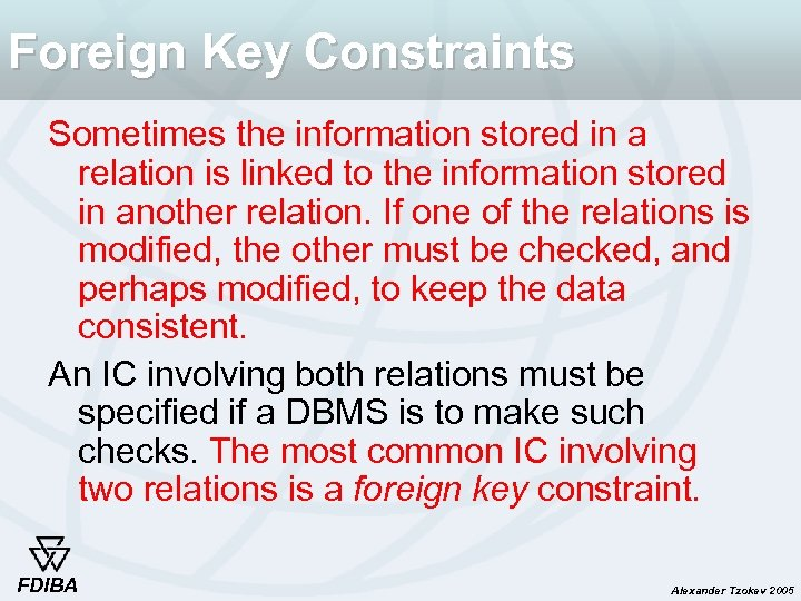 Foreign Key Constraints Sometimes the information stored in a relation is linked to the