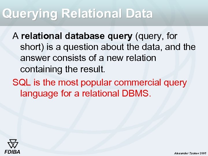 Querying Relational Data A relational database query (query, for short) is a question about
