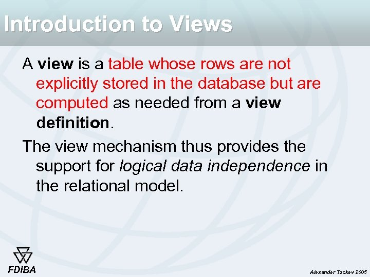 Introduction to Views A view is a table whose rows are not explicitly stored