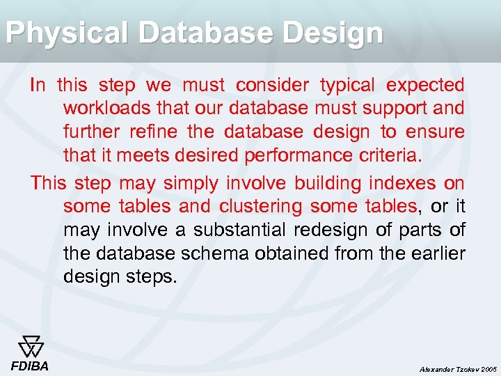 Physical Database Design In this step we must consider typical expected workloads that our