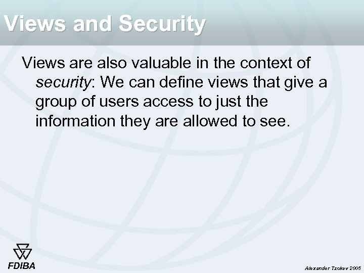 Views and Security Views are also valuable in the context of security: We can