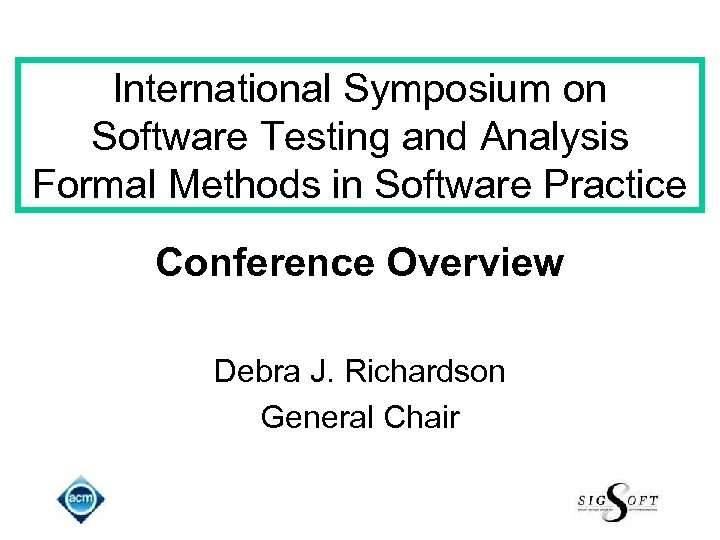 International Symposium on Software Testing and Analysis Formal Methods in Software Practice Conference Overview