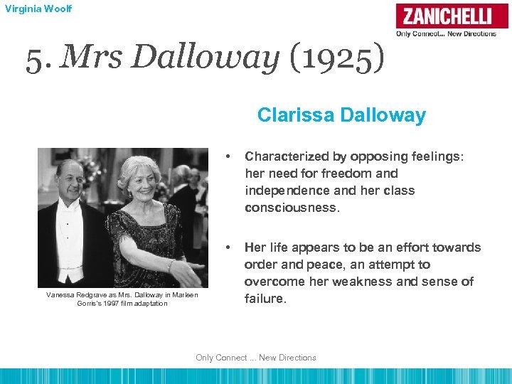 Virginia Woolf 5. Mrs Dalloway (1925) Clarissa Dalloway • • Vanessa Redgrave as Mrs.