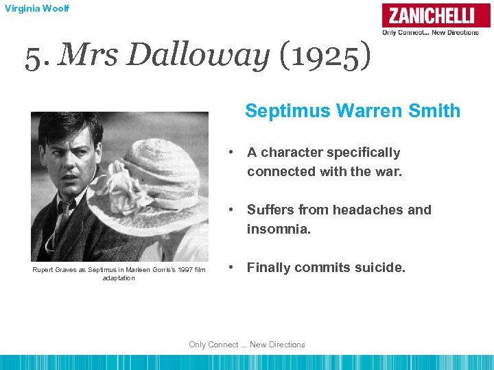 Virginia Woolf 5. Mrs Dalloway (1925) Septimus Warren Smith • A character specifically connected