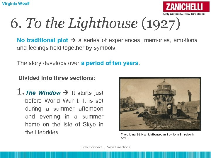 Virginia Woolf 6. To the Lighthouse (1927) No traditional plot a series of experiences,