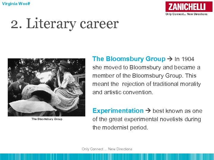Virginia Woolf 2. Literary career The Bloomsbury Group In 1904 she moved to Bloomsbury