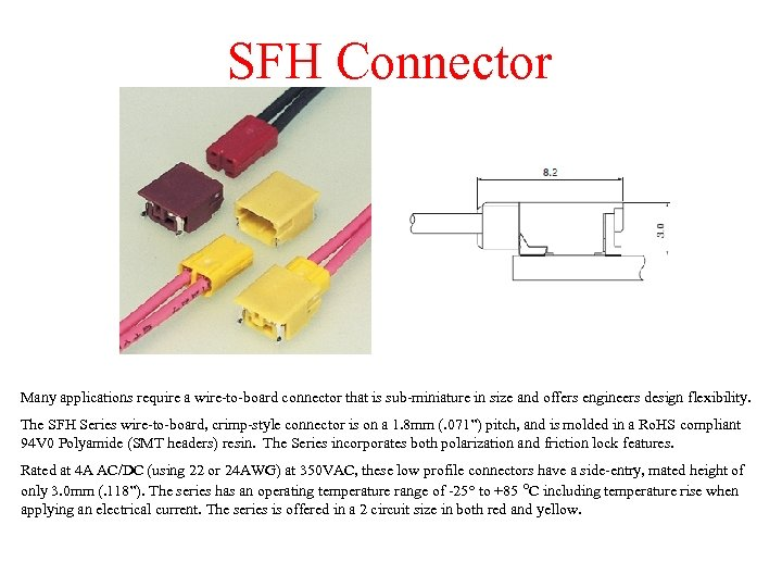 SFH Connector Many applications require a wire-to-board connector that is sub-miniature in size and