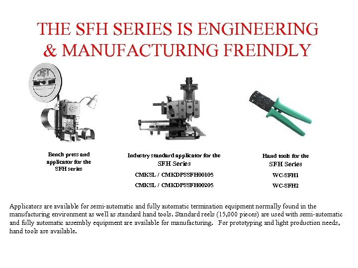 THE SFH SERIES IS ENGINEERING & MANUFACTURING FREINDLY Bench press and applicator for the