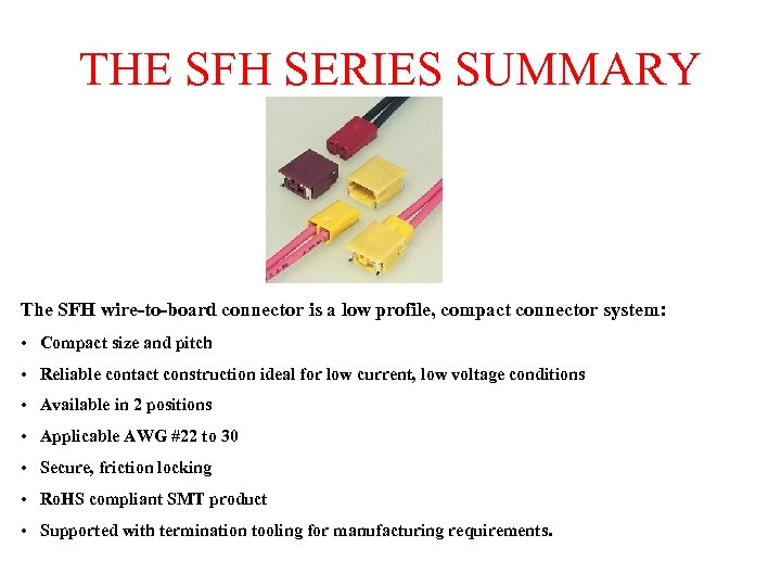 THE SFH SERIES SUMMARY The SFH wire-to-board connector is a low profile, compact connector