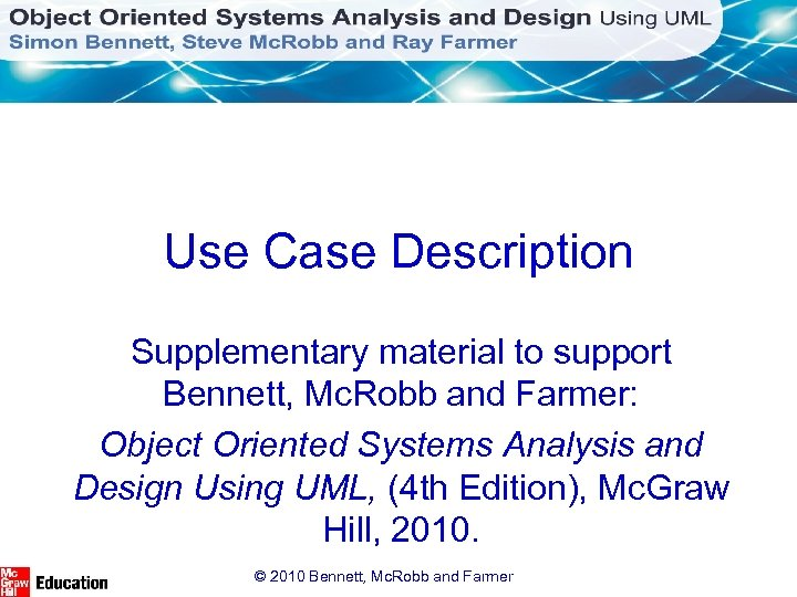 Use Case Description Supplementary material to support Bennett, Mc. Robb and Farmer: Object Oriented
