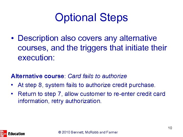 Optional Steps • Description also covers any alternative courses, and the triggers that initiate