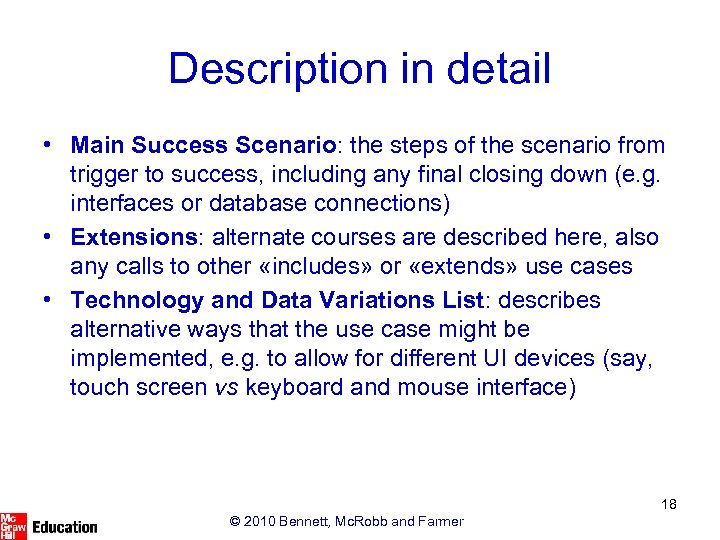 Description in detail • Main Success Scenario: the steps of the scenario from trigger
