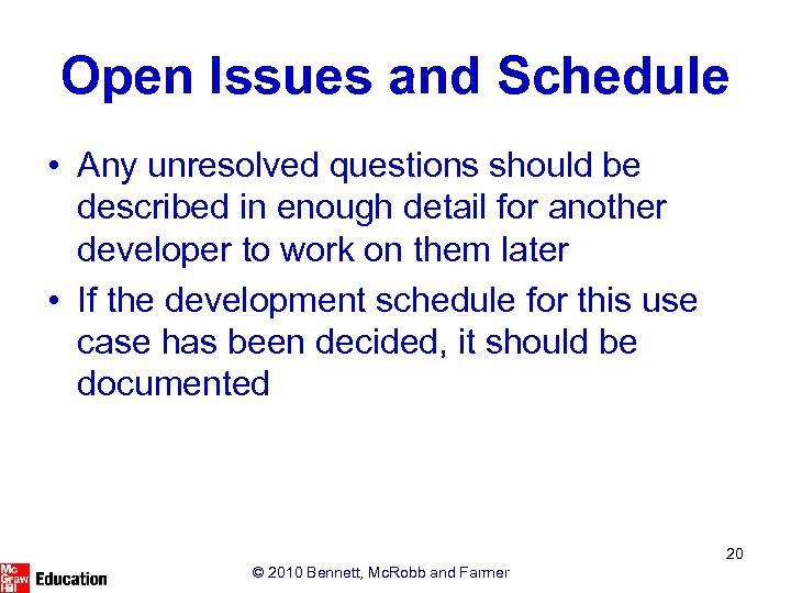 Open Issues and Schedule • Any unresolved questions should be described in enough detail