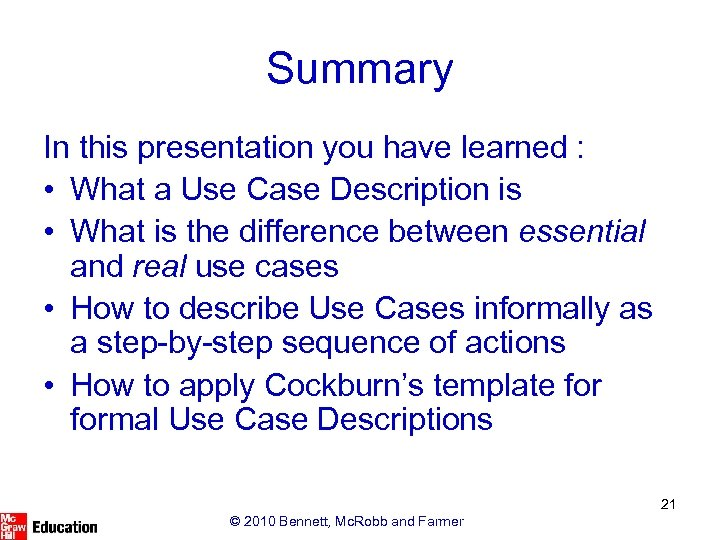 Summary In this presentation you have learned : • What a Use Case Description