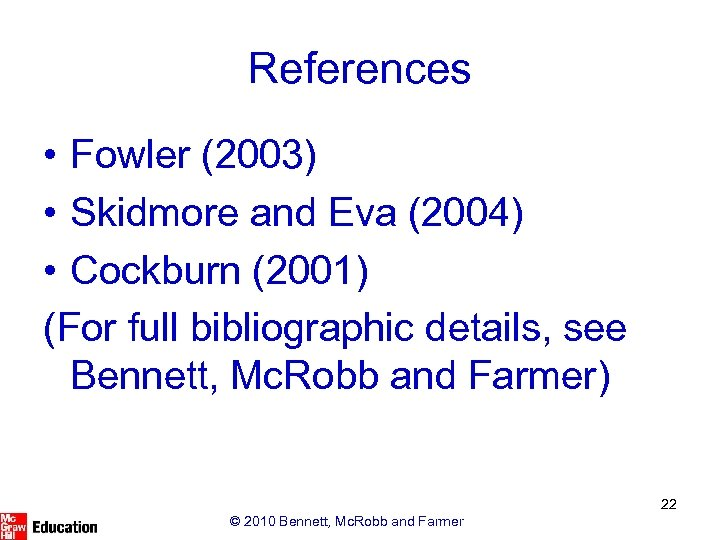 References • Fowler (2003) • Skidmore and Eva (2004) • Cockburn (2001) (For full