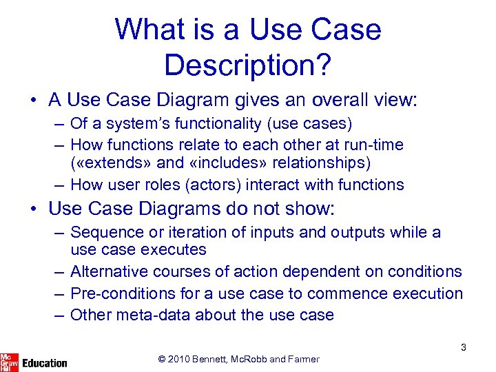 What is a Use Case Description? • A Use Case Diagram gives an overall