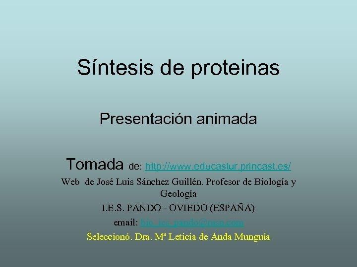 Síntesis de proteinas Presentación animada Tomada de: http: //www. educastur. princast. es/ Web de