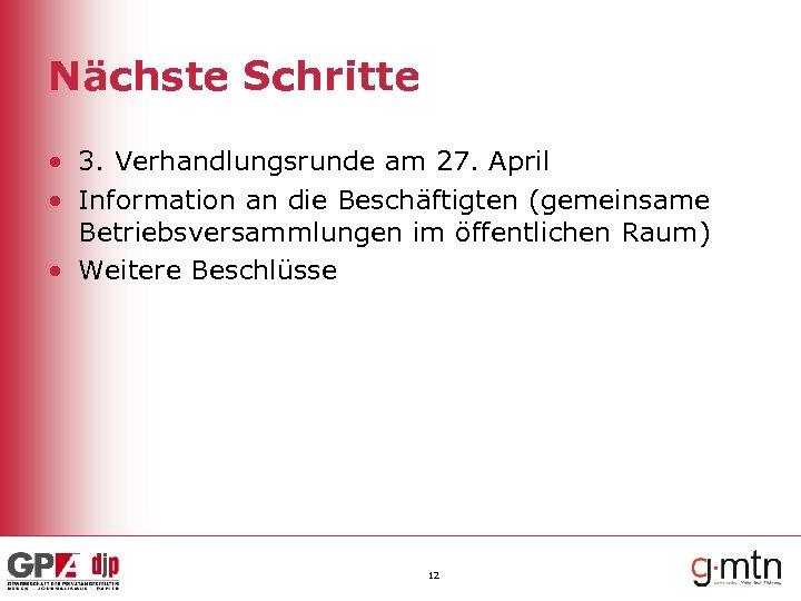 Nächste Schritte • 3. Verhandlungsrunde am 27. April • Information an die Beschäftigten (gemeinsame