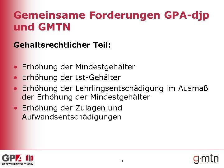 Gemeinsame Forderungen GPA-djp und GMTN Gehaltsrechtlicher Teil: • Erhöhung der Mindestgehälter • Erhöhung der