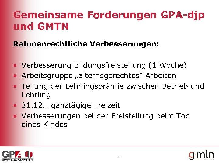 Gemeinsame Forderungen GPA-djp und GMTN Rahmenrechtliche Verbesserungen: • Verbesserung Bildungsfreistellung (1 Woche) • Arbeitsgruppe