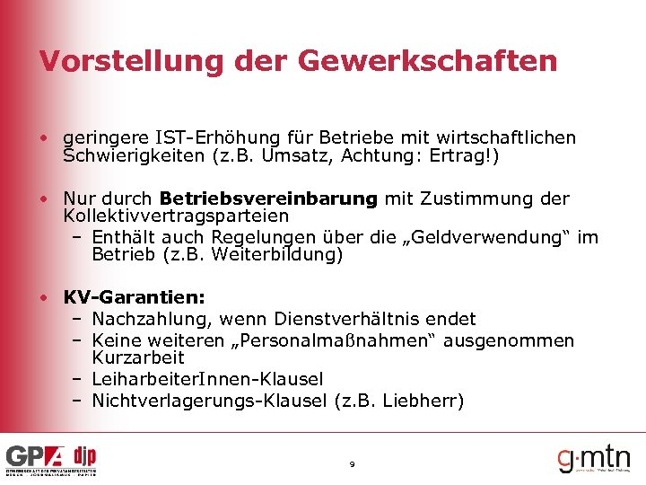Vorstellung der Gewerkschaften • geringere IST-Erhöhung für Betriebe mit wirtschaftlichen Schwierigkeiten (z. B. Umsatz,