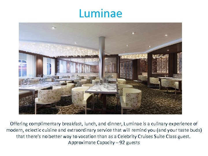 Luminae Offering complimentary breakfast, lunch, and dinner, Luminae is a culinary experience of modern,