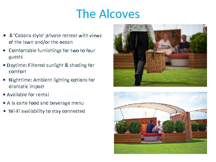 The Alcoves • 8 'Cabana style' private retreat with views of the lawn and/or