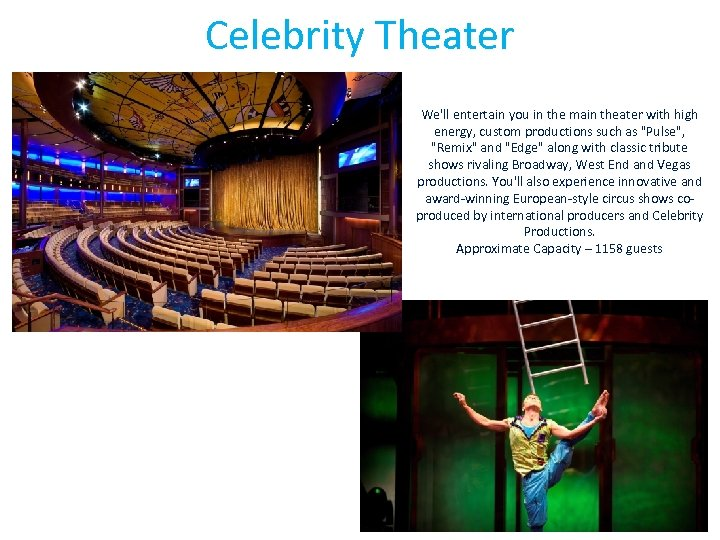 Celebrity Theater We'll entertain you in the main theater with high energy, custom productions