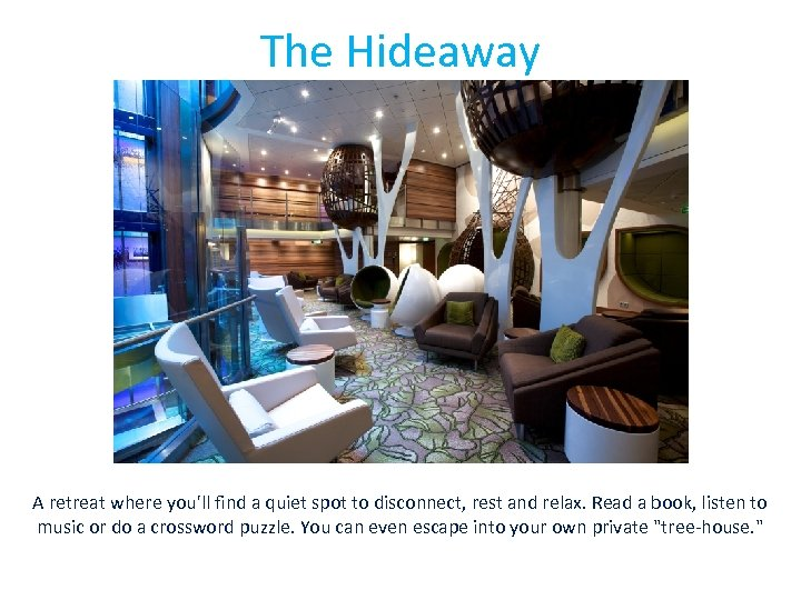 The Hideaway A retreat where you'll find a quiet spot to disconnect, rest and