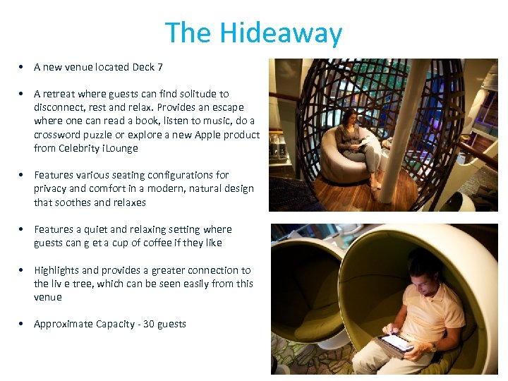 The Hideaway • A new venue located Deck 7 • A retreat where guests