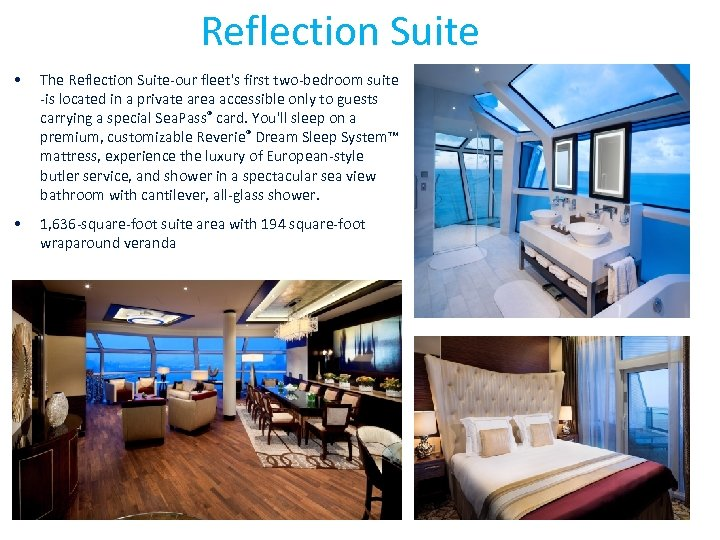 Reflection Suite • The Reflection Suite-our fleet's first two-bedroom suite -is located in a