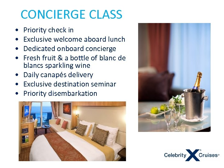 CONCIERGE CLASS • • Priority check in Exclusive welcome aboard lunch Dedicated onboard concierge