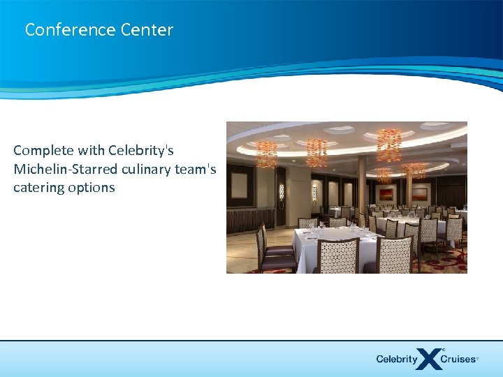 Conference Center Complete with Celebrity's Michelin-Starred culinary team's catering options